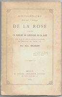 DICTIONNAIRE HISTORIQUE ET ARTISTIQUE DE LA ROSE. by BELMONT, Abel.