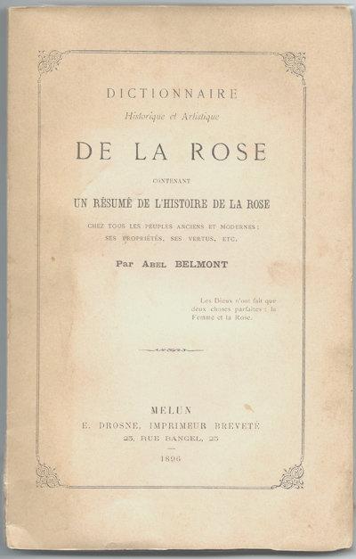 DICTIONNAIRE HISTORIQUE ET ARTISTIQUE DE LA ROSE. by (Roses) BELMONT, Abel.