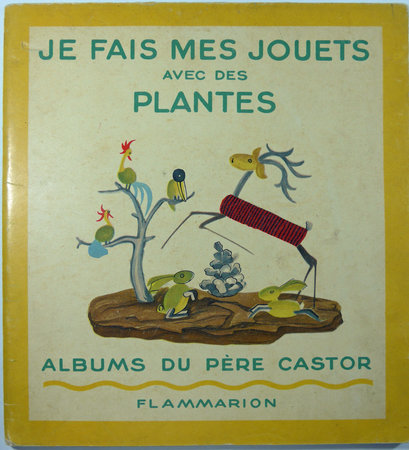 JE FAIS MES JOUETS AVEC DES PLANTES. by (Children and Plants) L' INSTITUT BAKULÉ.