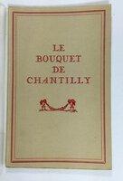 LE BOUQUET DE CHANTILLY. by (Chantilly) Ganay, Ernest de.